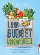 Low Budget Vegetarisch: Tolle Rezepte für den kleinen Geldbeutel