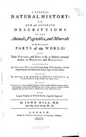 A General Natural History: Or, New and Accurate Descriptions Of The Animals, Vegetables, and Minerals, Of the Different Parts of the World: With Their Virtues and Uses, as Far as Hitherto Certainly Known, in Medicine and Mechanics: Illustrated By a General Review of the Knowledge of the Ancients, and the Discoveries and Improvements of Later Ages in These Studies : Including The History of the Materia Medica, Pictoria, and Tinctoria, of the Present and Earlier Ages ; As Also Observations on the Neglected Properties of Many Valuable Substances Known at Present; and Attempts to Discover the Lost Medicines, Etc. of Former Ages, in a Series of Critical Enquiries Into the Materia Medica of the Ancient Greeks. ¬A History Of Plants, Volume 2