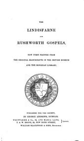 The Lindisfarne and Rushworth Gospels: Now first printed from the original manuscripts in the British Museum and the Bodleian Library, Volume 28
