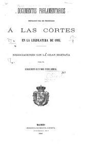 Documentos parlamentarios preparados para ser presentados á las córtes en la legislatura de 1885: Negociaciones con la Gran Bretaña para el establecimiento de un modus vivendi comercial