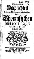 Summarische Nachrichten von auserlesenen  mehrentheils alten  in der Thomasischen Biblioth  que vorhandenen B  chern PDF