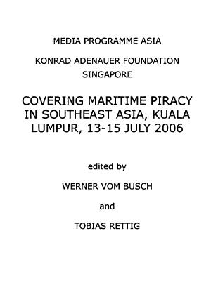 Covering Maritime Piracy in Southeast Asia  Kuala Lumpur  13 15 July 2006 PDF