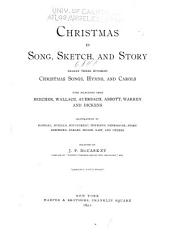 Christmas in Song, Sketch, and Story: Nearly Three Hundred Christmas Songs, Hymns, and Carols, with Selections from Beecher, Wallace, Auerbach, Abbott, Warren and Dickens