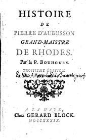 Histoire de Pierre d'Aubusson. Grand Maîstre de Rhodes