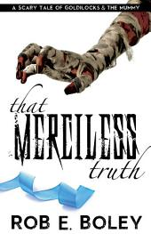 That Merciless Truth: A Scary Tale of Goldilocks and the Mummy: The Scary Tales Book 5