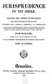 Jurisprudence du XIXe siècle, ou Recueil des arrêts et décisions des cours de France et des Pays-Bas, en matière civile, criminelle, commerciale et administrative: Volume4
