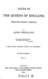 Lives of the Queens of England, from the Norman Conquest: Volume 5