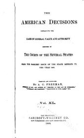 The American Decisions: Containing All the Cases of General Value and Authority Decided in the Courts of the Several States, from the Earliest Issue of the State Reports to the Year 1869, Volume 40