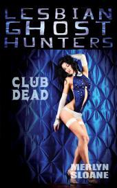 Club Dead (Lesbian Ghost Hunters, #8)