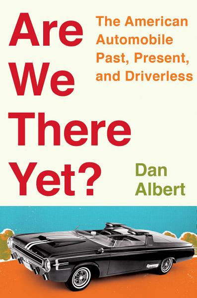 Download Are We There Yet   The American Automobile Past  Present  and Driverless Book