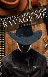 Letting The Robbers Ravage Me: A Western MMMF Erotic Tale