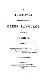 A Dissertation Against Pronouncing the Greek Language According to Accents ...