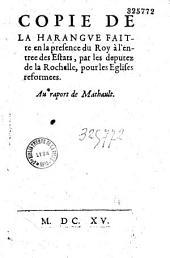 Copie de la harangue faitte en la presence du Roy à l'entrée des Estats, par les députez de la Rochelle, pour les Eglises reformees. Au raport de Mathault