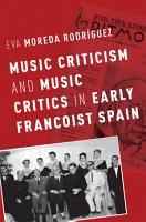 Music Criticism and Music Critics in Early Francoist Spain PDF