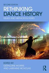 Rethinking Dance History: Issues and Methodologies, Edition 2