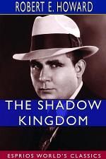 The Shadow Kingdom (Esprios Classics)