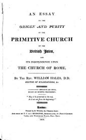 An Essay on the Origin and Purity of the Primitive Church of the British Isles and Its Independence Upon the Church of Rome