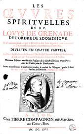 Les Oeuvres spirituelles du R. P. Louys de Grenade...Le tout nouuellement et exactement traduit et conféré sur l'Espagnol, par le R. Pere Simon Martin...
