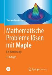 Mathematische Probleme lösen mit Maple: Ein Kurzeinstieg, Ausgabe 5