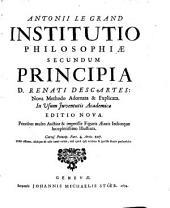Antonii Le Grand Institutio philosophiae secundum principia D. Renati Descartes: nova methodo adornata et explicata in usum juventutisacademicae