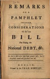 Remarks on a Pamphlet Intitled, Considerations on the Late Bill for Paying the National Debt, &c: Issues 1-3