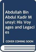 Abdullah Bin Abdul Kadir Munsyi  His Voyages and Legacies  in 2 Volumes