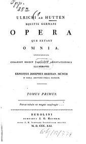 Ulrichi ab Hutten opera quae extant omnia: 1
