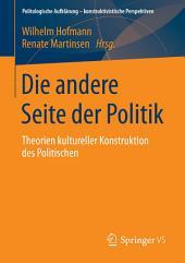 Die andere Seite der Politik: Theorien kultureller Konstruktion des Politischen