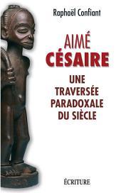 Aime Cesaire, une traversée paradoxale du siècle