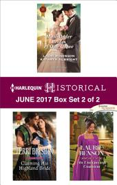 Harlequin Historical June 2017 - Box Set 2 of 2: Mail-Order Brides of Oak Grove\Claiming His Highland Bride\An Unexpected Countess
