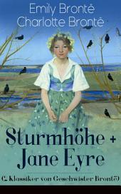 Sturmhöhe + Jane Eyre (2 Klassiker von Geschwister Brontë) - Vollständige deutsche Ausgaben: Wuthering Heights + Jane Eyre, die Waise von Lowood: Eine Autobiographie - Die schönsten Liebesgeschichten der Weltliteratur