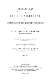 Christology of the Old Testament: And a Commentary on the Messianic Predictions, Volume 2
