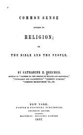 Common sense applied to religion: or, The Bible and the people