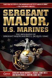 Sergeant Major, U. S. Marines: The Biography of Sergeant Major Maruice J. Jacques, USMC
