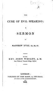 The Cure of Evil Speaking; a sermon on Matthew XVII. 15, 16, 17. By John Wesley, etc