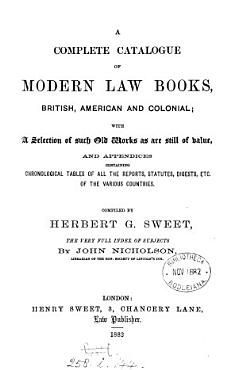 A complete catalogue of modern law books  British  American and colonial  with a selection of such old works as are still of value  The index by J  Nicholson PDF