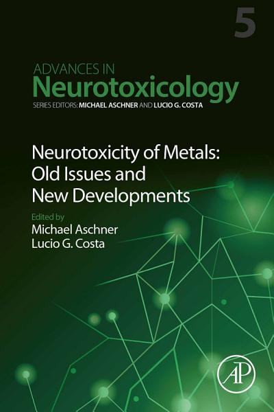 Neurotoxicity of Metals  Old Issues and New Developments PDF
