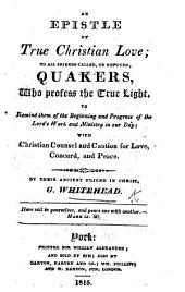 An epistle of true Christian love, to all Friends called ... Quakers ... to remind them of the beginning and progress of the Lord's work and ministry in our day
