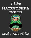 I Like Matryoshka Dolls And I Cannot Lie
