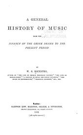 A General History of Music from the Infancy of the Greek Drama to the Present Period