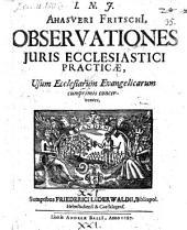 Observationes iuris ecclesiastici practicae usum ecclesiarum evangelicarum cumprimus concernentes