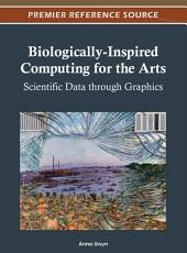 Biologically-Inspired Computing for the Arts: Scientific Data through Graphics: Scientific Data through Graphics