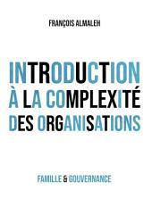 Introduction à la complexité des organisations: Comprendre et déjouer la complexité