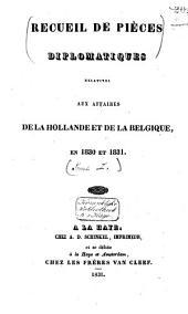 Recueil de pièces diplomatiques relatives aux affaires de la Hollande et de la Belgique: en 1830 et 1831, 1832, Volume1