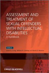 Assessment and Treatment of Sexual Offenders with Intellectual Disabilities: A Handbook