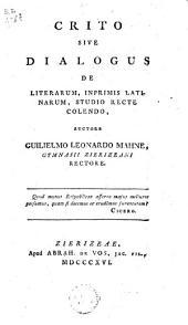 Crito sive dialogus de litterarum, inprimis latinarum, studio recte colendo...