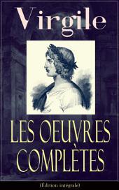 Les Oeuvres Complètes de Virgile(Édition intégrale): Bucoliques + Géorgiques + L'Énéide + Biographie