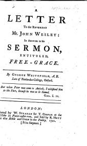 A Letter to the Reverend Mr. John Wesley: In Answer to His Sermon, Entituled, Free-grace