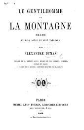 """Le Gentilhomme de la Montagne. Drame en cinq actes et huit tableaux. [Dramatized from """"Le Salteador.""""]"""