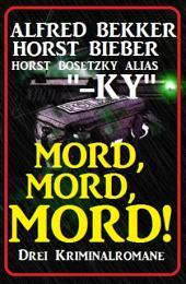 Mord, Mord, Mord! Drei Kriminalromane: Cassiopeiapress Sammelband